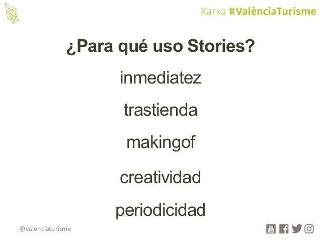 @valenciaturisme ¿Para qué uso Stories? inmediatez trastienda makingof creatividad periodicidad