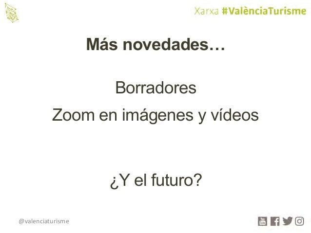 @valenciaturisme Más novedades… Borradores Zoom en imágenes y vídeos ¿Y el futuro?