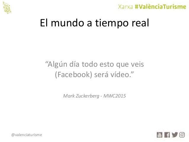"""@valenciaturisme Elmundoatiemporeal """"Algúndíatodoestoqueveis (Facebook)serávídeo."""" MarkZuckerberg- MWC2015"""