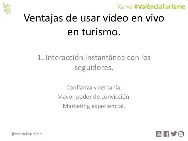 @valenciaturisme Ventajasdeusarvideoenvivo enturismo. 1.Interaccióninstantáneaconlos seguidores. Confianzayce...