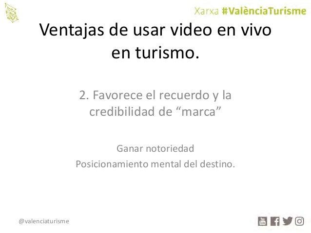 """@valenciaturisme Ventajasdeusarvideoenvivo enturismo. 2.Favoreceelrecuerdoyla credibilidadde""""marca"""" Ganarno..."""