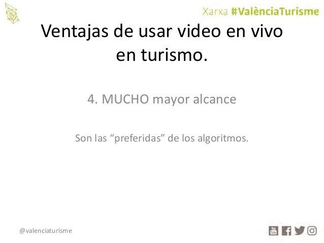 """@valenciaturisme Ventajasdeusarvideoenvivo enturismo. 4.MUCHOmayoralcance Sonlas""""preferidas""""delosalgoritmos."""