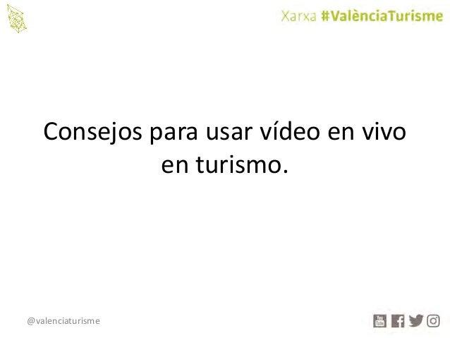 @valenciaturisme Consejosparausarvídeoenvivo enturismo.