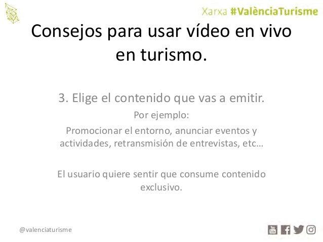 @valenciaturisme Consejosparausarvídeoenvivo enturismo. 3.Eligeelcontenidoquevasaemitir. Porejemplo: Promoc...