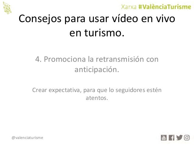 @valenciaturisme Consejosparausarvídeoenvivo enturismo. 4.Promocionalaretransmisióncon anticipación. Crearexp...