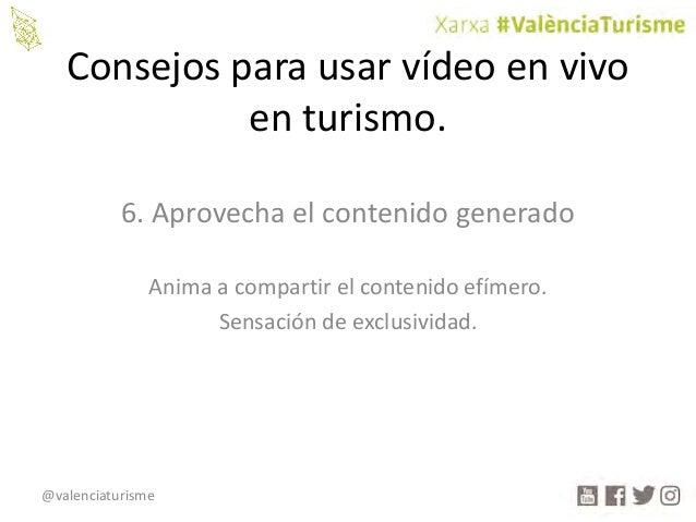 @valenciaturisme Consejosparausarvídeoenvivo enturismo. 6.Aprovechaelcontenidogenerado Animaacompartirelcon...