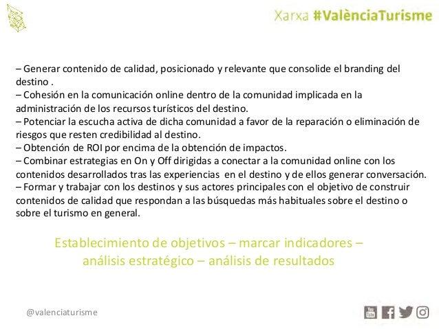@valenciaturisme – Generarcontenidodecalidad,posicionadoyrelevantequeconsolideelbranding del destino. – Cohesi...