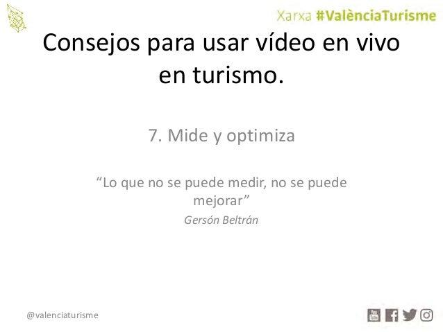 """@valenciaturisme Consejosparausarvídeoenvivo enturismo. 7.Mideyoptimiza """"Loquenosepuedemedir,nosepuede ..."""