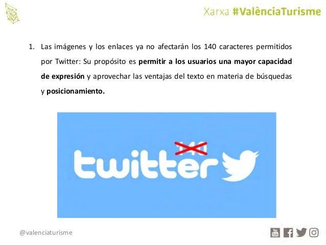 @valenciaturisme 1. Las imágenes y los enlaces ya no afectarán los 140 caracteres permitidos por Twitter: Su propósito es ...
