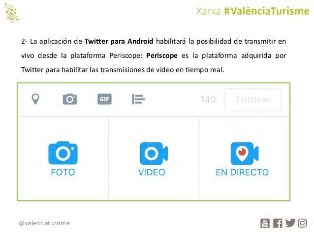 @valenciaturisme 2- La aplicación de Twitter para Android habilitará la posibilidad de transmitir en vivo desde la platafo...