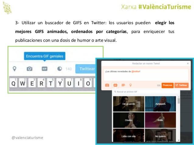 @valenciaturisme 3- Utilizar un buscador de GIFS en Twitter: los usuarios pueden elegir los mejores GIFS animados, ordenad...