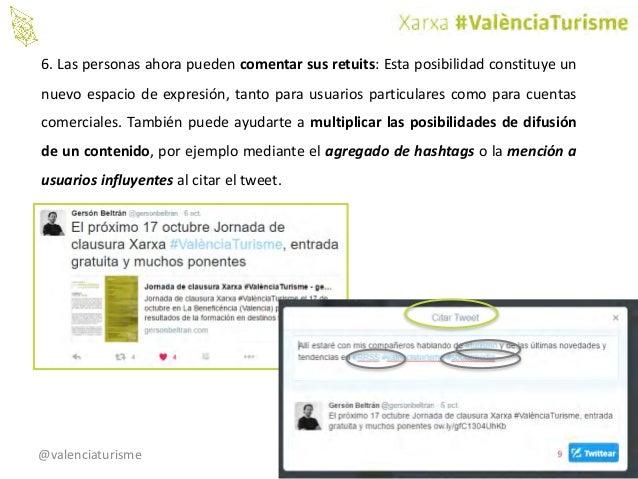 @valenciaturisme 6. Las personas ahora pueden comentar sus retuits: Esta posibilidad constituye un nuevo espacio de expres...