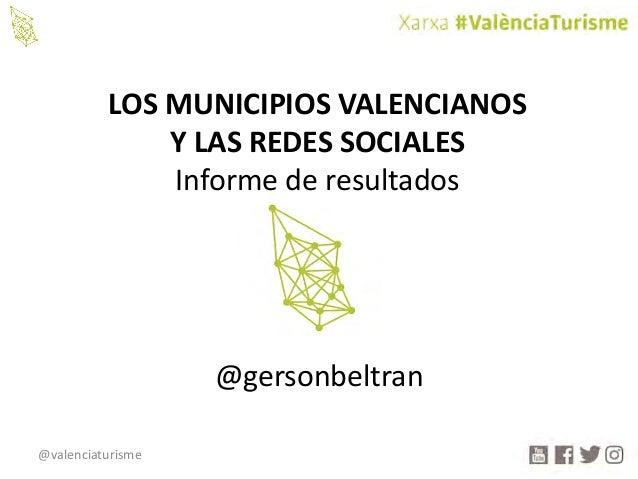 @valenciaturisme LOSMUNICIPIOSVALENCIANOS YLASREDESSOCIALES Informederesultados @gersonbeltran