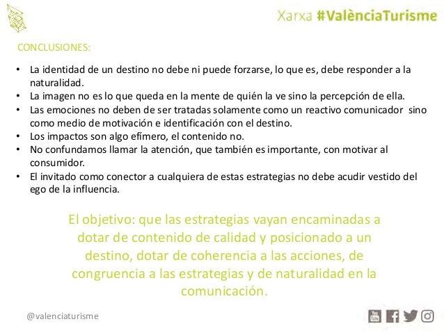 @valenciaturisme • La identidad deundestinonodebenipuedeforzarse,loquees,deberesponderala naturalidad. • La...
