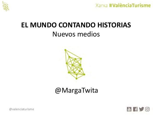 @valenciaturisme ELMUNDOCONTANDOHISTORIAS Nuevosmedios @MargaTwita
