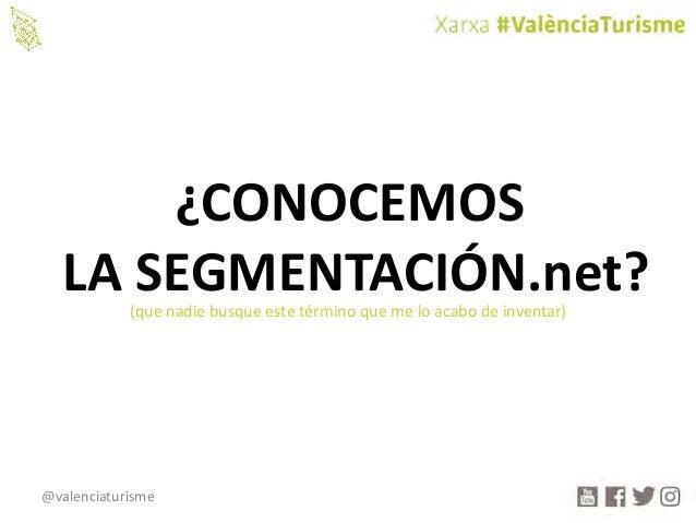 @valenciaturisme ¿CONOCEMOS LASEGMENTACIÓN.net?(quenadiebusqueestetérmino quemeloacabodeinventar)