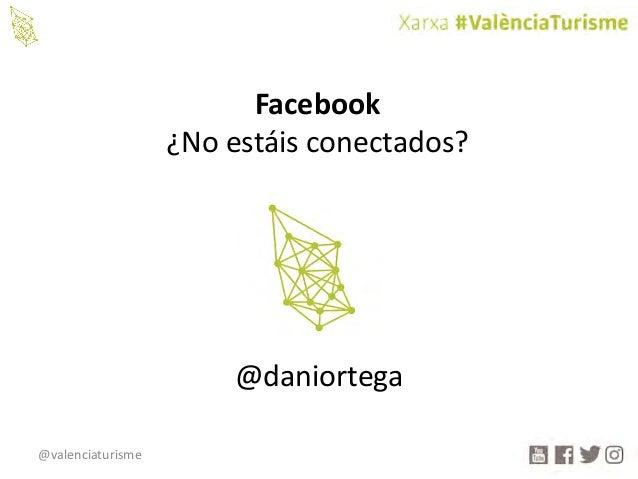 @valenciaturisme Facebook ¿Noestáisconectados? @daniortega