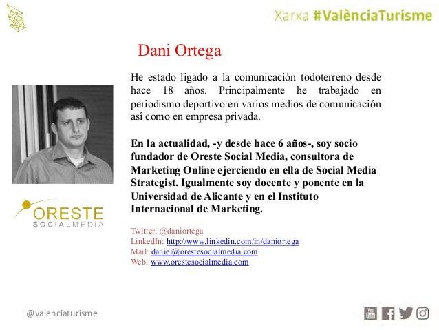@valenciaturisme Dani Ortega He estado ligado a la comunicación todoterreno desde hace 18 años. Principalmente he trabajad...