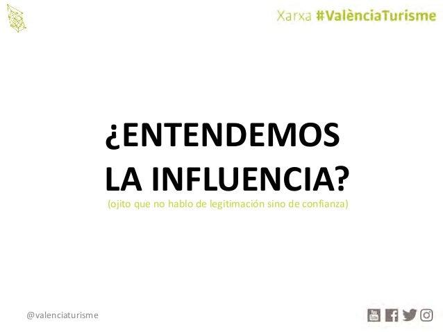 @valenciaturisme ¿ENTENDEMOS LAINFLUENCIA?(ojitoquenohablodelegitimaciónsinodeconfianza)