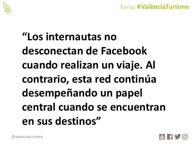 """@valenciaturisme """"Losinternautasno desconectandeFacebook cuandorealizanunviaje.Al contrario,estaredcontinúa..."""