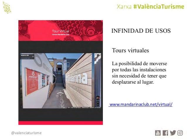 @valenciaturisme INFINIDAD DE USOS Tours virtuales La posibilidad de moverse por todas las instalaciones sin necesidad de ...