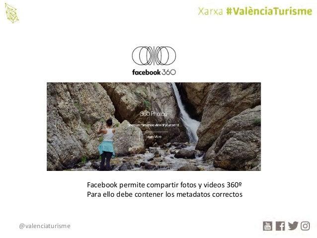 @valenciaturisme Facebookpermitecompartirfotosyvideos360º Paraellodebecontenerlosmetadatoscorrectos