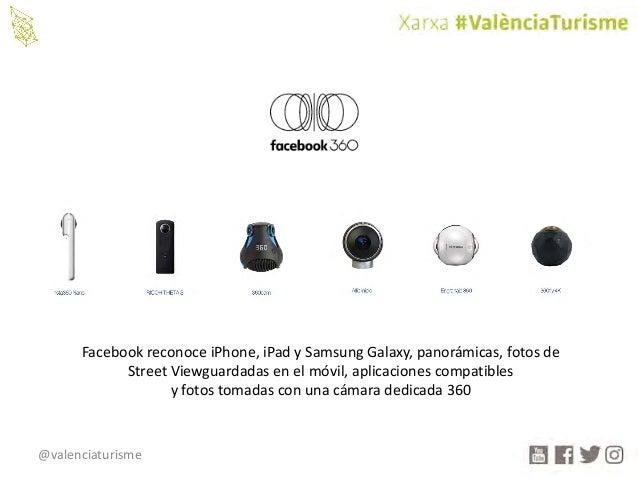 @valenciaturisme FacebookreconoceiPhone,iPad ySamsungGalaxy,panorámicas,fotosde StreetViewguardadas enelmóvil,...