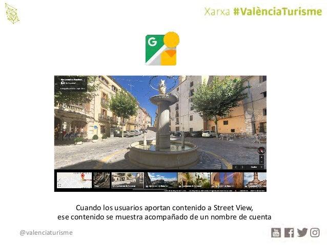 @valenciaturisme CuandolosusuariosaportancontenidoaStreetView, esecontenidosemuestraacompañadodeunnombrede...