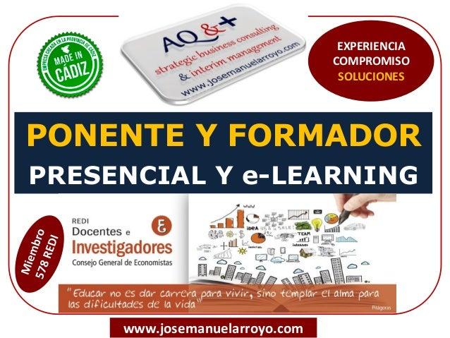 PONENTE Y FORMADOR PRESENCIAL Y e-LEARNING www.josemanuelarroyo.com EXPERIENCIA COMPROMISO SOLUCIONES