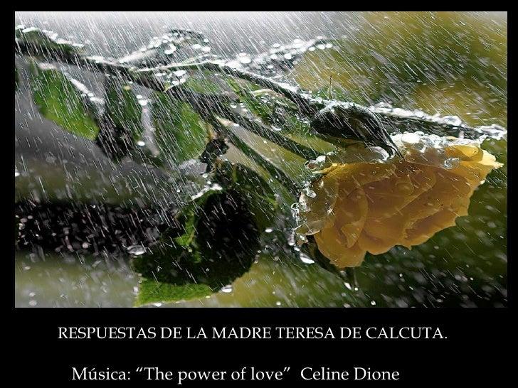 """Música: """"The power of love""""  Céline Dion RESPUESTAS DE LA MADRE TERESA DE CALCUTA."""