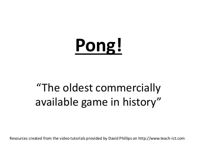 "Pong!  ""The oldest commercially  available game in history""  Resources created from the video tutorials provided by David ..."
