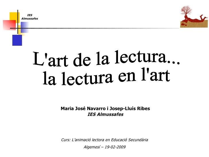 Curs: L'animació lectora en Educació Secundària Algemesí – 19-02-2009 Maria José Navarro i Josep-Lluís Ribes IES Almussafe...