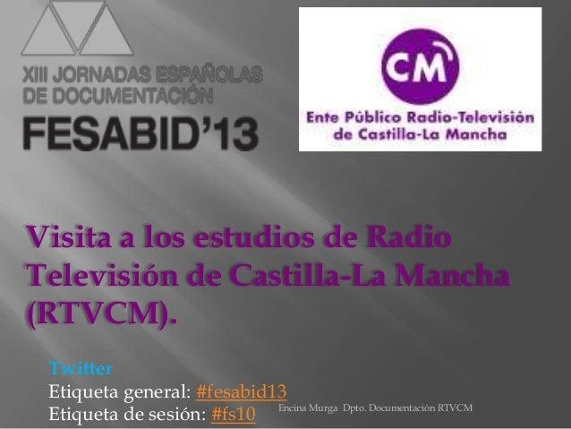 Visita a los estudios de Radio Televisión de Castilla-La Mancha (RTVCM). Twitter Etiqueta general: #fesabid13 Etiqueta de ...