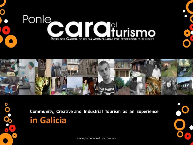 www.ponlecaraalturismo.comCommunity, Creative and Industrial Tourism as an Experiencein Galicia