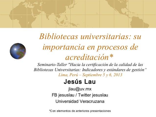 """Bibliotecas universitarias: su importancia en procesos de acreditación* Seminario-Taller """"Hacia la certificación de la cal..."""
