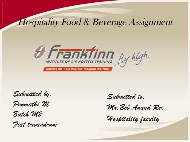 Hospitality Food & Beverage AssignmentSubmitted by,Ponmathi.MBatch M2Fiat trivandrumSubmitted to,Mr.Bob Anand RexHospitali...