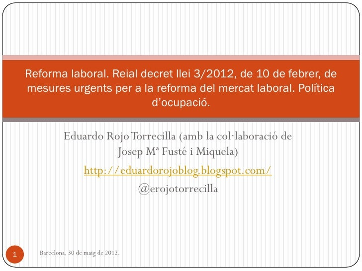 Reforma laboral. Reial decret llei 3/2012, de 10 de febrer, de    mesures urgents per a la reforma del mercat laboral. Pol...