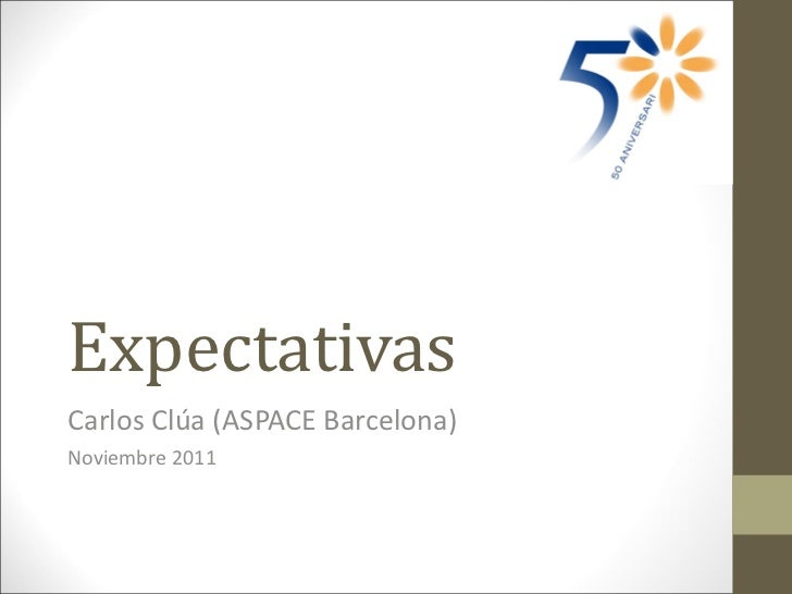 Expectativas Carlos Clúa (ASPACE Barcelona) Noviembre 2011