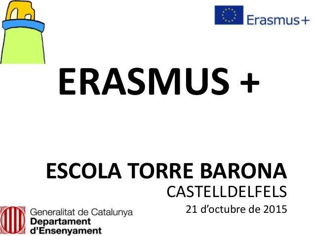 ERASMUS + ESCOLA TORRE BARONA CASTELLDELFELS 21 d'octubre de 2015