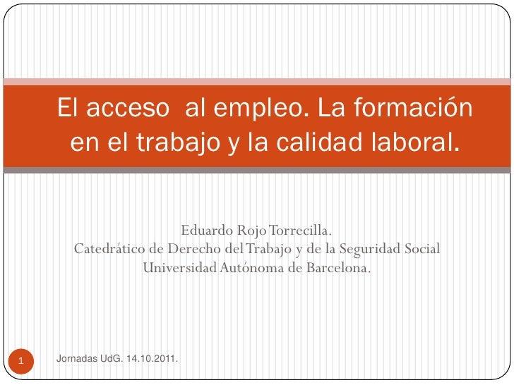 El acceso al empleo. La formación     en el trabajo y la calidad laboral.                       Eduardo Rojo Torrecilla.  ...