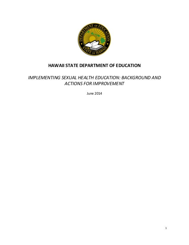 1	    	    	    	    HAWAII	   STATE	   DEPARTMENT	   OF	   EDUCATION	    	    IMPLEMENTING	   SEXUAL	   HEALTH	   EDUCA...