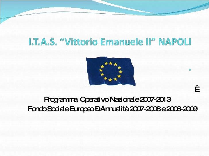Programma  Operativo Nazionale 2007-2013 Fondo Sociale Europeo – Annualità 2007-2008 e 2008-2009