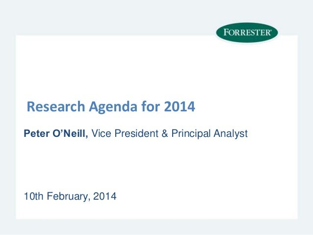 Research Agenda for 2014 Peter O'Neill, Vice President & Principal Analyst  10th February, 2014