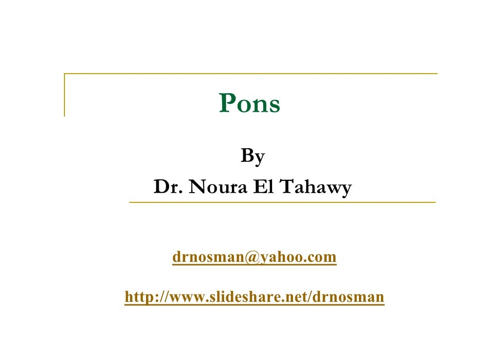 Pons            By    Dr. Noura El Tahawy         drnosman@yahoo.com  http://www.slideshare.net/drnosman