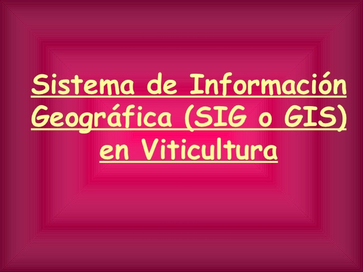 Sistema de Información Geográfica (SIG o GIS) en Viticultura