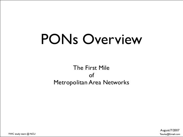PONs Overview                              The First Mile                                     of                        Me...