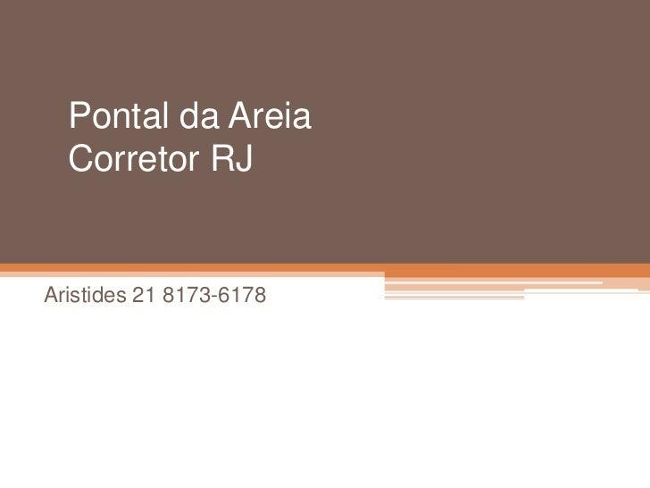 Pontal da Areia Corretor RJ<br />Aristides 21 8173-6178<br />