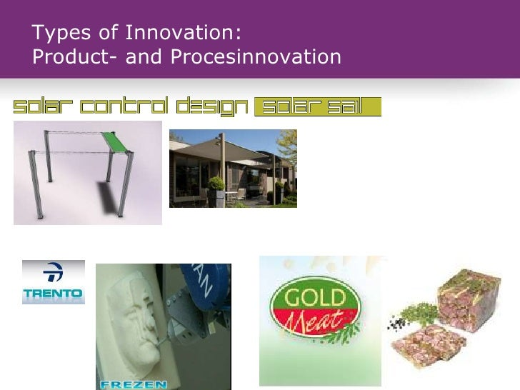Types of Innovation:Product- and Procesinnovation                  © Innovatiecentrum Limburg vzw
