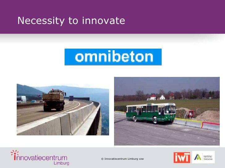 Necessity to innovate                © Innovatiecentrum Limburg vzw