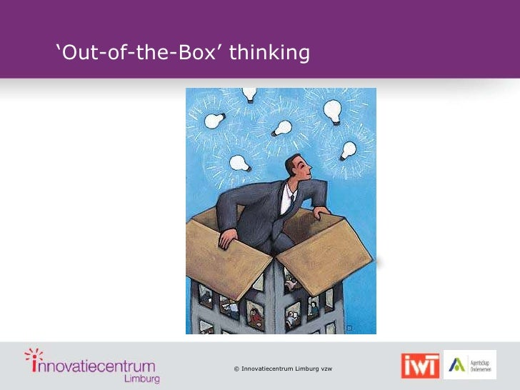 """""""Out-of-the-Box"""" thinking                 © Innovatiecentrum Limburg vzw"""